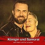 Königin und Samurai: Wenn Mann und Frau erwachen (Andrea & Veit Lindau) | Veit Lindau