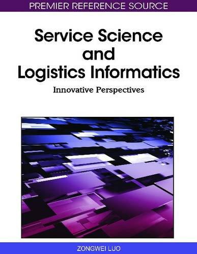 Service Science and Logistics Informatics: Innovative Perspectives by ZongWei Luo, Publisher : Information Science Reference