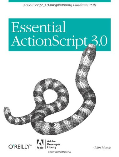 Essential ActionScript 3.0: ActionScript 3.0 Programming Fundamentals by Adobe Developer Library