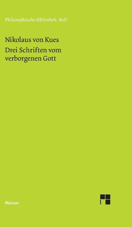 schriften-in-deutscher-bersetzung-drei-schriften-vom-verborgenen-gott-de-deo-abscondito-de-quaerendo-deum-de-filiatione-dei-philosophische-bibliothek