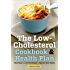 The Low Cholesterol Cookbook & Health Plan:Meal Plans and Low-Fat Recipes to Improve Heart Health