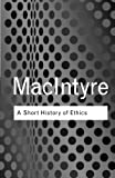 A Short History of Ethics: A History of Moral Philosophy from the Homeric Age to the Twentieth Century (Routledge Classics)