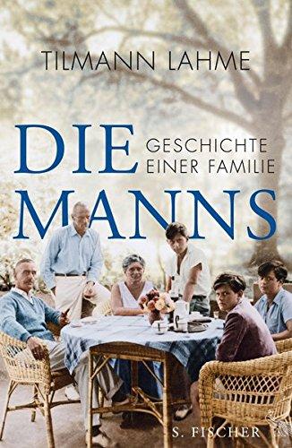 Die Manns: Geschichte einer Familie Gebundenes Buch – 8. Oktober 2015 Tilmann Lahme S. FISCHER 3100432096 Belletristik / Biographien