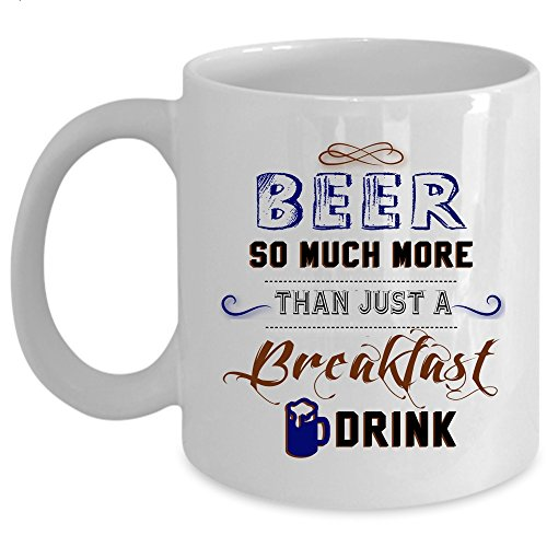Funny Drinking Beer Coffee Mug, Beer So Much More Than Just A Breakfast Drink Cup (Coffee Mug 11oz - WHITE) (Beer So Much More Than A Breakfast Drink)