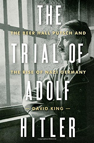 The Trial of Adolf Hitler: The Beer Hall Putsch and the Rise of Nazi Germany