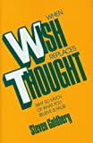When Wish Replaces Thought, Steven Goldberg, 0879757116