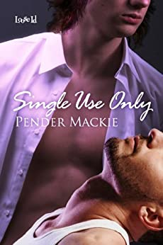 Single Use Only by [Mackie, Pender]