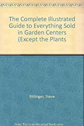 The Complete Illustrated Guide to Everything Sold in Garden Centers (Except the Plants
