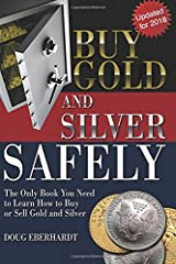 Buy Gold and Silver Safely - Updated for 2018: The Only Book You Need to Learn How to Buy or Sell Gold and Silver Paperback