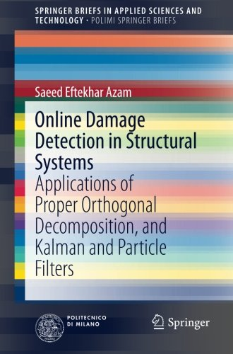 Online Damage Detection in Structural Systems: Applications of Proper Orthogonal Decomposition, and Kalman and Particle Filters (SpringerBriefs in Applied Sciences and Technology)