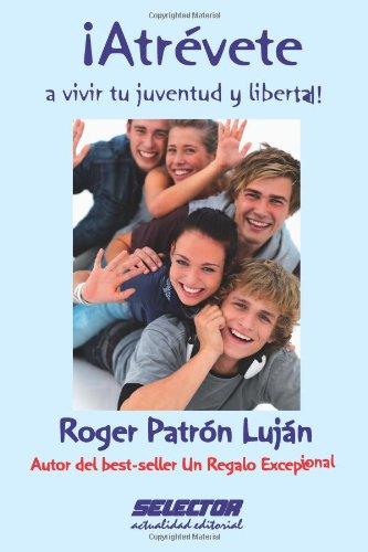 Atrévete a vivir tu juventud y libertad (Spanish Edition)