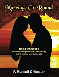 Marriage Go Round Workbook: Nine Steps to Improving Your Relationship and Rekindling Love in Your Life