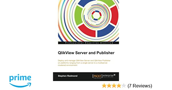QlikView Server and Publisher: Stephen Redmond: 9781782179856