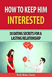 How to Keep Him Interested: 50 Dating Secrets for a Lasting Relationship (English Edition)