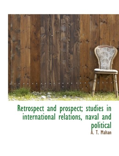 Download Retrospect and prospect; studies in international relations, naval and political pdf epub