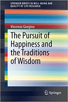 Book The Pursuit of Happiness and the Traditions of Wisdom (SpringerBriefs in Well-Being and Quality of Life Research) [4/30/2014] Vincenzo Giorgino