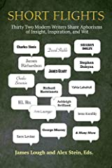 Short Flights: Thirty-Two Modern Writers Share Aphorisms of Insight, Inspiration, and Wit Paperback