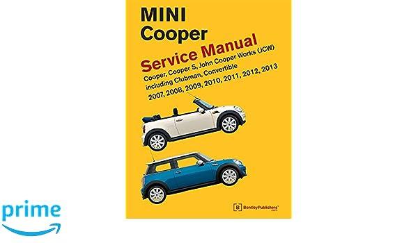 Mini Cooper Service Manual R55, R56, R57 2007, 2008, 2009, 2010, 2011,2012,2013 Cooper, Cooper S, John Cooper Works Jcw Including Clubman, ...