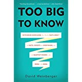 Too Big to Know: Rethinking Knowledge Now That the Facts Aren't the Facts, Experts Are Everywhere, and the Smartest Person in