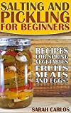 Salting and Pickling for Beginners: 40 Recipes for Spring Vegetables, Fruits, Meats, and Eggs!: (Pickles Recipes, Homemade Pickles)