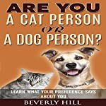 Are You a Cat Person or a Dog Person?: Learn What Your Preference Says About You | Beverly Hill