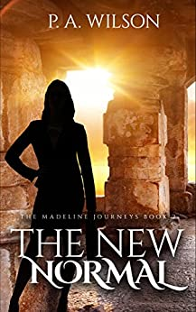 The New Normal: A Romantic Magical Quest Series (The Madeline Journeys Book 2) by [Wilson, P.A.]