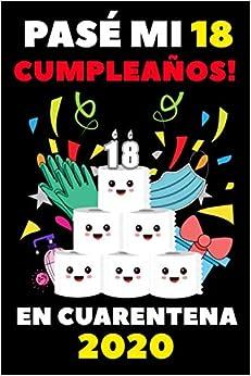 Pasé Mi 18 Cumpleaños En Cuarentena 2020: Regalos De Cumpleaños Confinamiento 18 Años Agenda o Diario Memorable Cuaderno De Notas