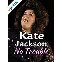 Kate Jackson - No Trouble