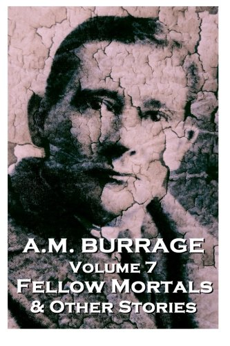 A.M. Burrage - Fellow Mortals & Other Stories: Classics From The Master Of Horror