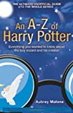 img - for An A-Z of Harry Potter: Everything You Wanted to Know About the Boy Wizard and His Creator book / textbook / text book