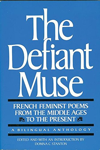 The Defiant Muse: French Feminist Poems from the Middle Ages to the Present: A Bilingual Anthology (French and English Edition)