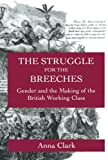british working class - The Struggle for the Breeches: Gender and the Making of the British Working Class (Studies on the History of Society and Culture)