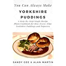 Yorkshire Puddings: A Step-By-Step Single Recipe Photo Cookbook for Rise-Every-Time Yorkshire Puddings and Popovers (You Can Always Make  6)