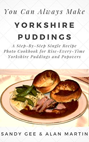 Yorkshire Puddings: A Step-By-Step Single Recipe Photo Cookbook for Rise-Every-Time Yorkshire Puddings and Popovers (You Can Always Make  6) by [Gee, Sandy]
