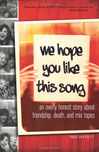 Book: We Hope You Like This Song - An Overly Honest Story about Friendship, Death, and Mix Tapes by Bree Housley