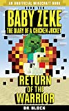 Baby Zeke: Return of the Warrior: The diary of a chicken jockey, book 10 (an unofficial Minecraft book)