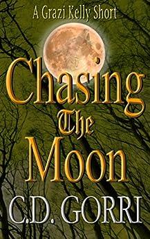 Chasing the Moon: A Grazi Kelly Short: Book 4.5 (Grazi Kelly Novel Series) by [Gorri, C.D.]