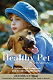 The Healthy Pet Manual, Deborah Straw, 1594770573