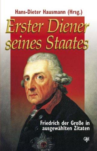 Erster Diener seines Staates: Friedrich der Große in ausgewählten Zitaten