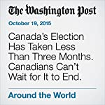 Canada's Election Has Taken Less Than Three Months. Canadians Can't Wait for It to End. | Ben Terris