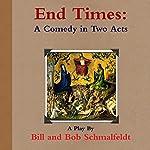 End Times: A Comedy | Bill Schmalfeldt,Bob Schmalfeldt