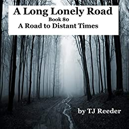 A Long Lonely Road, A Road to Distant Times, book 80 by [Reeder, TJ]
