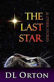 The Last Star & Other Stories: Tales of Love, Laughter & Life by [Orton, D. L.]