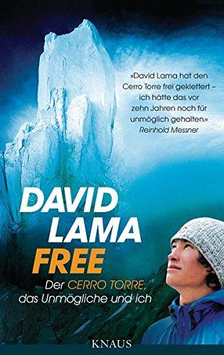 Free: Der Cerro Torre, das Unmögliche und ich Gebundenes Buch – 2. Dezember 2013 David Lama das Unmögliche und ich Albrecht Knaus Verlag 3813503909