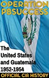 Operation PBSUCCESS: The United States and Guatemala 1952-1954