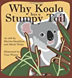 Why Koala Has a Stumpy Tail, Martha Hamilton, Mitch Weiss, 0874838797