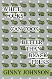 White Folks Can Cook Better Than Black Folks, Ginny Johnson, 0595275958