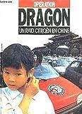 img - for Operation Dragon, Un Raid Citroen En Chine book / textbook / text book