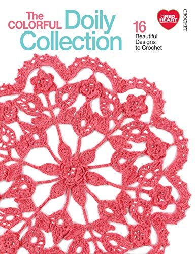 (The Colorful Doily Collection: 16 Beautiful Designs to Crochet)