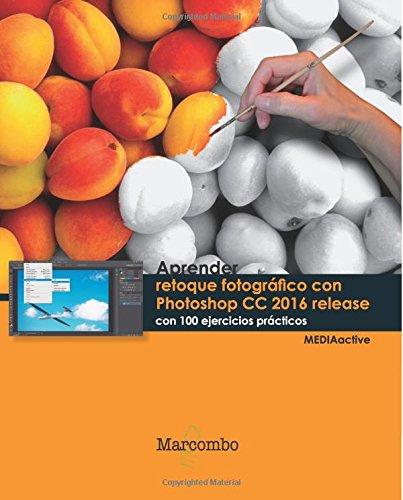 Aprender retoque fotografico con photoshop cc 2016 release  [Mediaactive, Mediaactive] (Tapa Blanda)